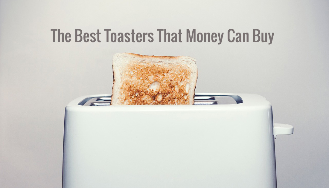 The Best Toasters 2019 That Money Can Buy