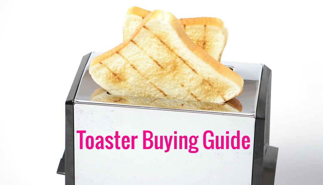 Toaster Buying Guide – Know about your Toaster before Buying