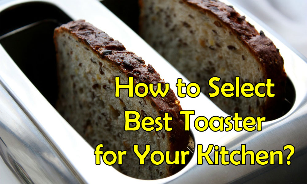 How to Select Best Toaster for Your Kitchen?